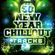 Various Artists - 50 New Year Chillout Tracks