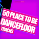 Various Artists - 50 Place to Be Dancefloor Tracks