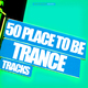 Various Artists - 50 Place to Be Trance Tracks