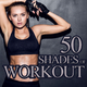 Various Artists - 50 Shades of Workout