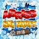 Various Artists Abriss Ski Party 2018: Die XXL Apres Ski Schlager Hits bis zum Karneval 2019