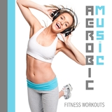 Aerobic Music - Fitness Workouts by Various Artists mp3 download