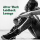 Various Artists After Work Laidback Lounge