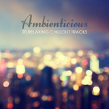 Ambienticious: 20 Relaxing Chillout Tracks by Various Artists mp3 download