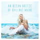 Various Artists - An Ocean Breeze of Chillout Music