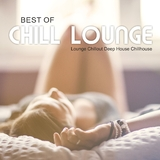 Best of Chill Lounge - Lounge, Chillout, Deep House, Chillhouse by Various Artists mp3 download