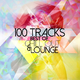 Various Artists Best of Chill Out & Lounge - 100 Tracks