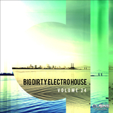 Big Dirty Electro House, Vol. 24 by Various Artists mp3 download