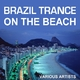 Various Artists Brazil Trance On the Beach