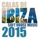 Various Artists Calas de Ibiza - Soft House Music 2015