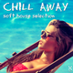 Various Artists - Chill Away: Soft House Selection