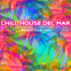 Various Artists Chill House Del Mar: Beach Club Mix