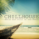 Various Artists - Chillhouse - Dance and Chill On the Beach