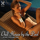 Various Artists - Chillhouse By the Pool - Smooth Chillhouse Vibes