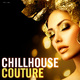 Various Artists - Chillhouse Couture