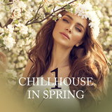Chillhouse in Spring, Vol. 1 by Various Artists mp3 download