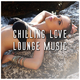 Various Artists - Chilling Love Lounge Music