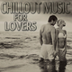 Various Artists - Chillout Music for Lovers