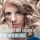 Various Artists Chillout and Lounge - The Best of 2013