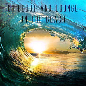 Various Artists - Chillout and Lounge on the Beach (We Love To Lounge)
