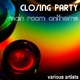 Various Artists Closing Party Main Room Anthems