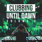 Clubbing Until Dawn, Vol. 2 by Various Artists mp3 download