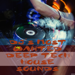 Various Artists - DJ's Most Wanted Deep Tech House Sounds (Axxis)