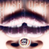 Dash Deep Harsh Crazy 2015.03 by Various Artists mp3 download