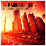 Deep Shanghai, Vol. 2: The Underground Sound of China by Various Artists mp3 download