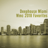 Deephouse Miami: WMC 2018 Favorites by Various Artists mp3 download