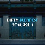 Dirty Budapest 2018, Vol. 1 by Various Artists mp3 download