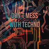 Don't Mess with Techno by Various Artists mp3 download