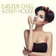 Various Artists Easter Chill & Deep House