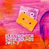 Electronica Indie Sounds 2015.2 by Various Artists mp3 download