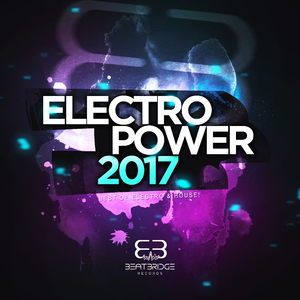 Various Artists - Electropower 2017: Best of Electro & House! (Beatbridge Records)