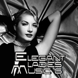 Elegant Ladies Music 6 by Various Artists mp3 download