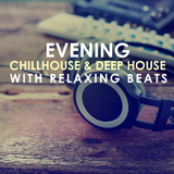 Evening Chillhouse & Deep House with Relaxing Beats by Various Artists mp3 download