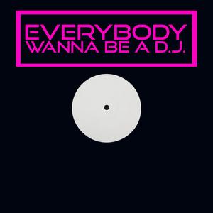 Various Artists - Everybody Wanna Be a DJ (Full Digital Records)