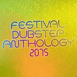 Festival Dubstep Anthology 2015 by Various Artists mp3 download