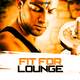 Various Artists - Fit for Lounge