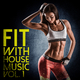 Various Artists - Fit with House Music, Vol. 1