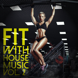 Fit with House Music, Vol. 2 by Various Artists mp3 download