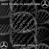 From Techno to Hardtechno: Essential Tools 6 by Various Artists mp3 download