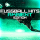 Various Artists - Fussball Hits - Ambient Edition