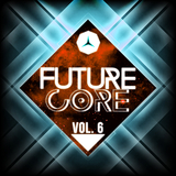 Future Core, Vol. 6 by Various Artists mp3 download