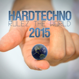 Hardtechno Rulez the World 2015 by Various Artists mp3 download