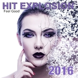 Hit Explosion: Feel Good 2016 by Various Artists mp3 download