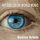 Hit Explosion World Music by Various Artists mp3 download
