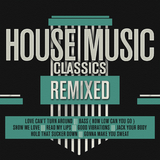 House Music Classics Remixed by Various Artists mp3 downloads