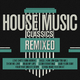 Various Artists House Music Classics Remixed